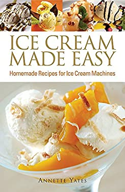 Ice Cream Made Easy: Homemade Recipes for Ice Cream Machines 9780716022268