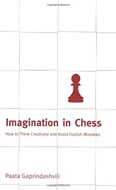 Imagination in Chess: How to Think Creatively and Avoid Foolish Mistakes 9780713488913