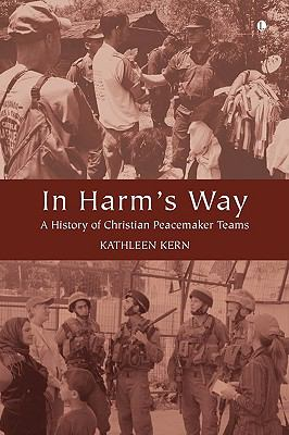 In Harm's Way: A History of Christian Peacemaker Teams 9780718891909