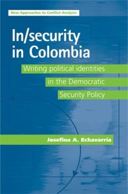 In/Security in Colombia: Writing Political Identities in the Democratic Security Policy 9780719079856