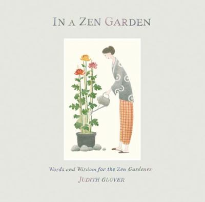 In a Zen Garden: Words and Wisdom for the Zen Gardener 9780711224384