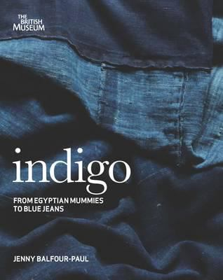 Indigo: From Mummies to Blue Jeans. by Jenny Balfour-Paul 9780714150963