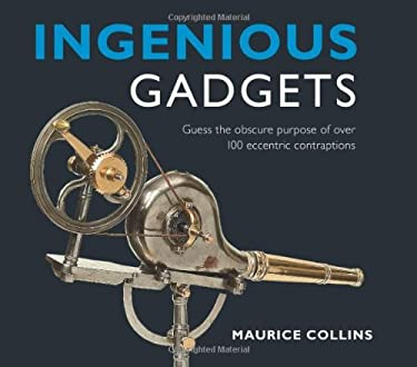 Ingenious Gadgets: Guess the Obscure Purpose of Over 100 Eccentric Contraptions 9780715321898