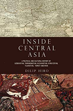 Inside Central Asia: A Political and Cultural History of Uzbekistan, Turkmenistan, Kazakhstan, Kyrgyzstan, Tajikistan, Turkey and Iran 9780715638774