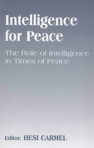 Intelligence for Peace: The Role of Intelligence in Times of Peace