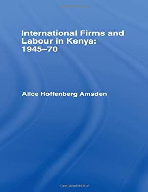 International Firms and Labour in Kenya 1945-1970 9780714625812