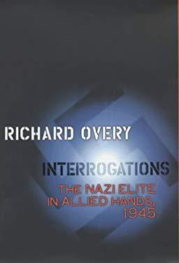 Interrogations : The Nazi Elite in Allied Hands 1945