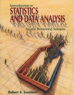 Introduction to Statistics and Data Analysis: For the Behavioral Sciences 9780716729747