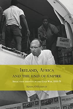 Ireland, Africa and the end of empire: Small state identity in the Cold War 1955-75
