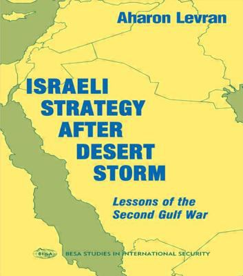 Israeli Strategy After Desert Storm: Lessons of the Second Gulf War 9780714643168