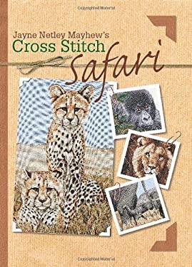 Jane Netley Mayhew's Cross Stitch Safari 9780715325049
