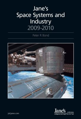 Jane's Space Systems & Industry 2009/2010 Previously Called Jane's Space Directory (Name Change Effective with the 2007/2008 Edition) 9780710629005
