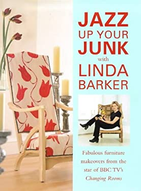 Jazz Up Your Junk with Linda Barker: Fabulous Furniture Makeovers 9780715308325