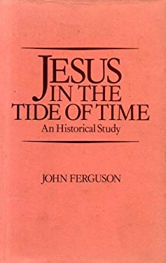 Jesus in the Tide of Time: An Historical Study