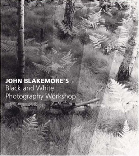 John Blakemoreas Black and White Photography Workshop 9780715317211