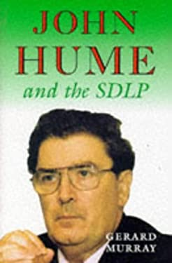 John Hume and the Sdlp: Impact and Survival in Northern Ireland 9780716526445