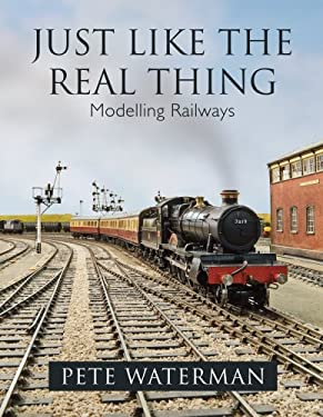 Just Like the Real Thing: Modelling Railways 9780711034556
