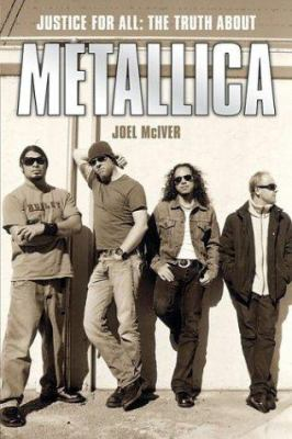 Justice for All: The Truth about Metallica 9780711996007