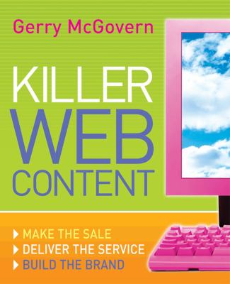 Killer Web Content: Make the Sale, Deliver the Service, Build the Brand 9780713677041