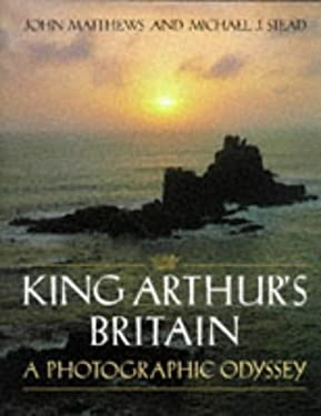 King Arthur's Britain: A Photographic Odyssey 9780713725285