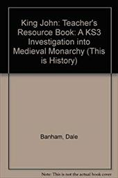King John: Teacher's Resource Book: Year 7 (This Is History!) 12806076