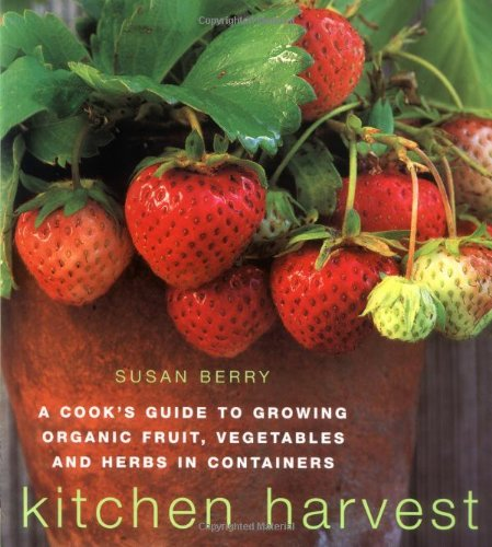 Kitchen Harvest: Growing Organic Fruit, Vegetables and Herbs in Containers 9780711221352