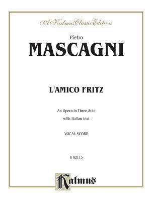 L'Amico Fritz (an Opera in Three Acts): Vocal Score (Italian Language Edition), Vocal Score 9780711978324