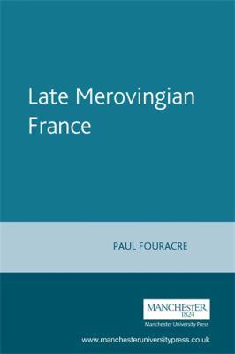 Late Merovingian France: History and Hagiography, 640-720