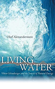 Living Water: Viktor Schauberger and the Secrets of Natural Energy 9780717133901
