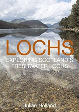 Lochs: Exploring Scotland's Freshwater Lochs 9780711231184