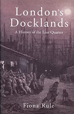 London's Docklands: A History of the Lost Quarter 9780711033863