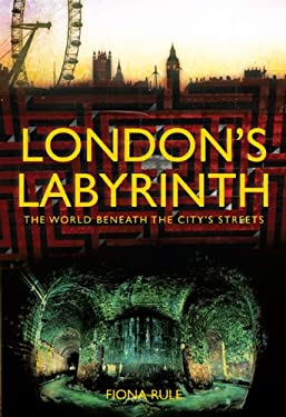 London's Labyrinth: The World Beneath the City's Streets 9780711035447