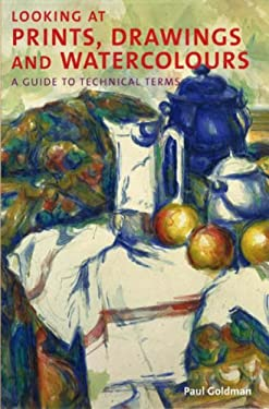 Looking at Prints, Drawings and Watercolours: A Guide to Technical Terms 9780714126494