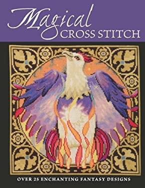 Magical Cross Stitch: Over 25 Enchanting Fantasy Designs 9780715324578