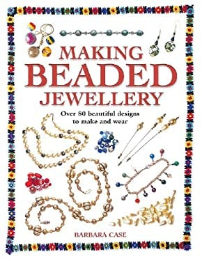 Making Beaded Jewelry: Over 80 Beautiful Designs to Make and Wear 9780715314982