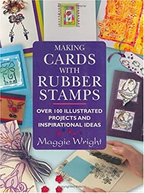 Making Cards with Rubber Stamps: Over 100 Illustrated Projects and Inspirational Ideas 9780715315293