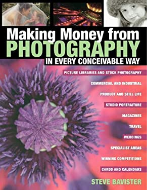 Making Money from Photography in Every Conceivable Way 9780715319703
