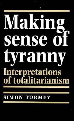 Making Sense of Tyranny: Interpretations of Totalitarianism 9780719045943