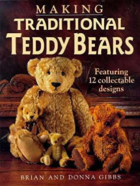 Making Traditional Teddy Bears: Featuring 12 Collectible Designs 9780715304310