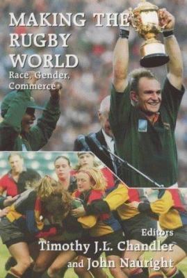 Making the Rugby World: Race, Gender, Commerce 9780714648538