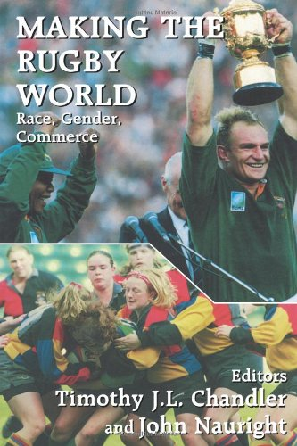 Making the Rugby World: Race, Gender, Commerce 9780714644110
