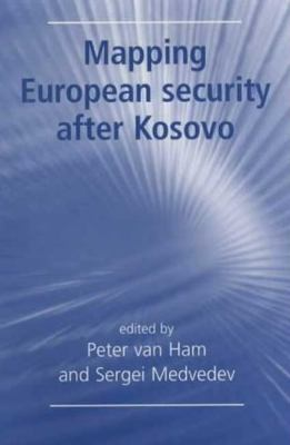 Mapping European Security After Kosovo 9780719062407
