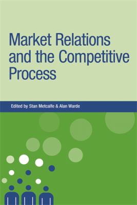 Market Relations and the Competitive Process 9780719064685