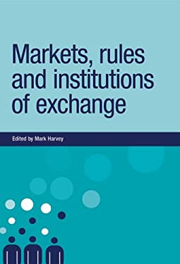 Markets, Rules and Institutions of Exchange 9780719076701