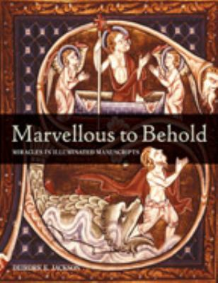 Marvellous to Behold: Miracles in Medieval Manuscripts 9780712349468