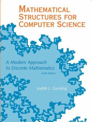 Mathematical Structures for Computer Science: A Modern Approach to Discrete Mathematics 9780716768647