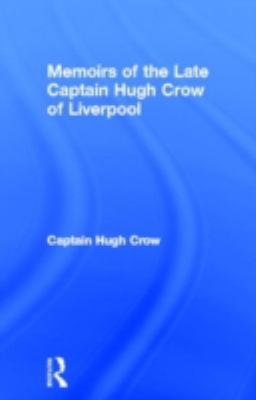 Memoirs of the Late Captain Hugh Crow of Liverpool 9780714618012