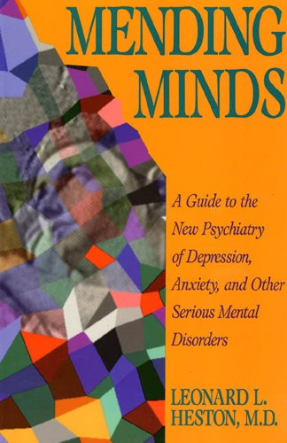 Mending Minds: A Guide to the New Psychiatry of Depression, Anxiety, and Other Serious Mental Disorders 9780716721673