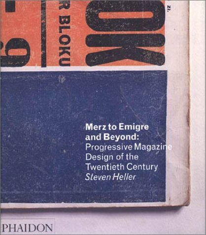 Merz to Emigre and Beyond: Avant-Garde Magazine Design of the Twentieth Century 9780714839271