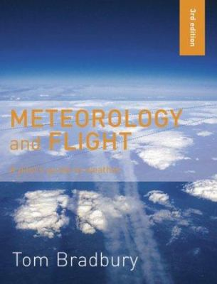 Meteorology and Flight: A Pilot's Guide to Weather 9780713668315